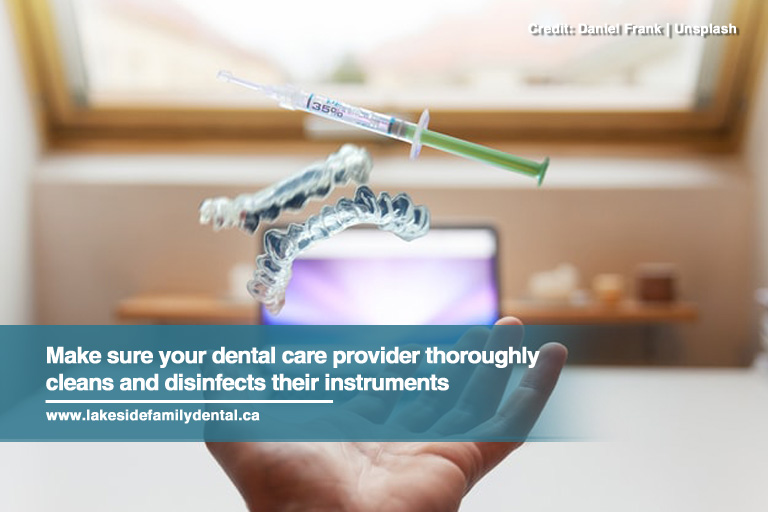 Make sure your dental care provider thoroughly cleans and disinfects their instruments