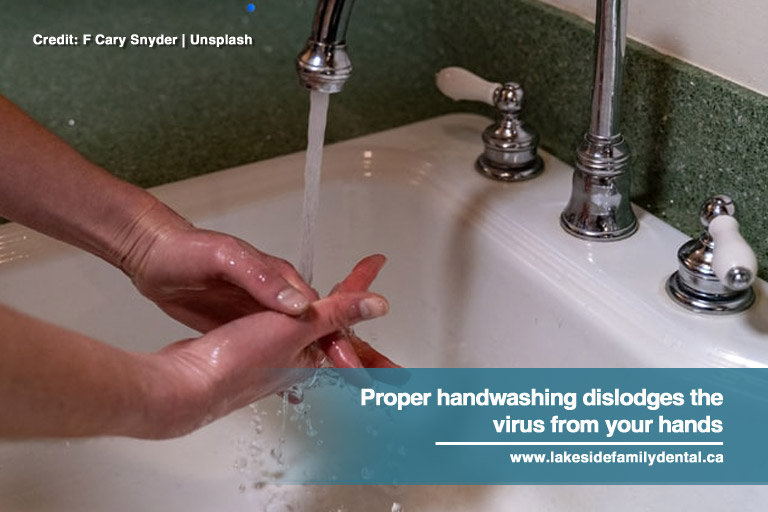 Proper handwashing dislodges the virus from your hands