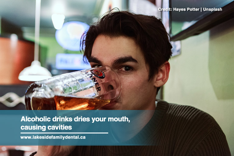 Alcoholic drinks dries your mouth, causing cavities