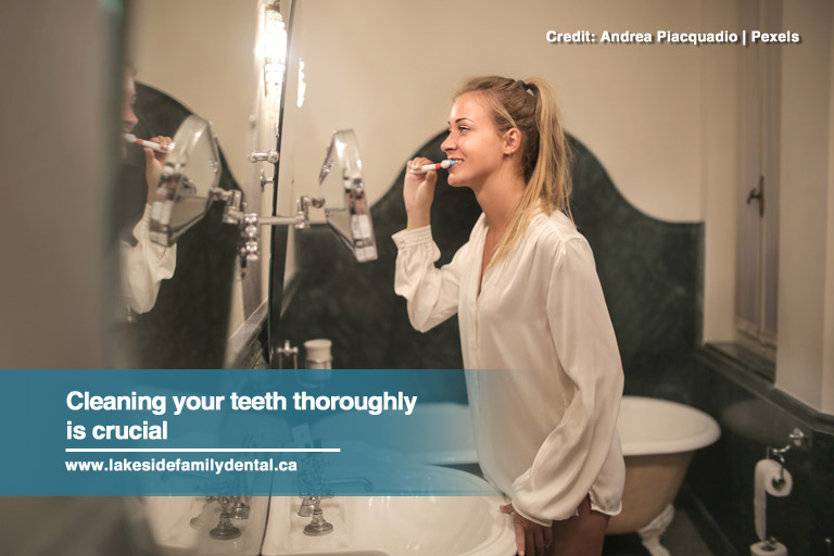 Cleaning your teeth thoroughly is crucial