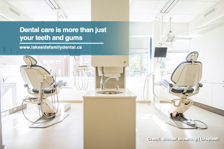 Dental care is more than just your teeth and gums