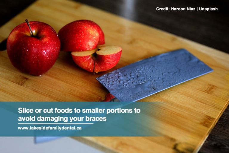Slice or cut foods to smaller portions to avoid damaging your braces