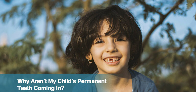 Why Aren't My Child's Permanent Teeth Coming In?