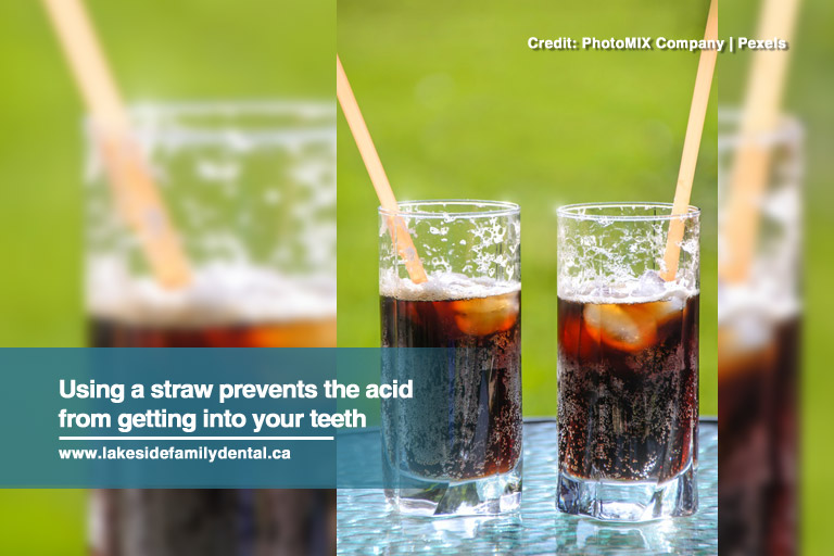 Using a straw prevents the acid from getting into your teeth