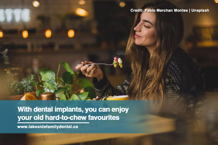 With dental implants, you can enjoy your old hard-to-chew favourites