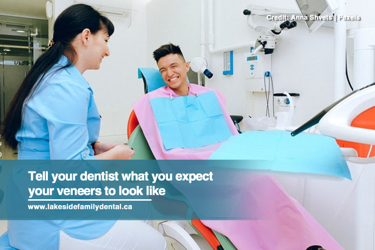 Tell your dentist what you expect your veneers to look like